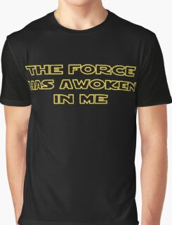 The Force Has Awoken In Me Graphic T-Shirt