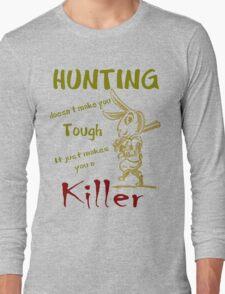 Hunting Doesn't Make you Tough Long Sleeve T-Shirt