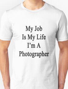 My Job Is My Life I'm A Photographer T-Shirt