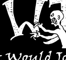 What Would Joss Do? (white) Sticker