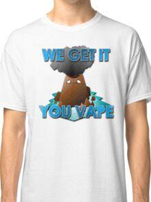 We Get It You Vape Classic T-Shirt