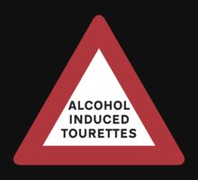 Warning: Alcohol Induced Tourettes by Buleste