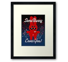 SOME BUNNY LOVES YOU! Framed Print