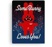 SOME BUNNY LOVES YOU! Canvas Print