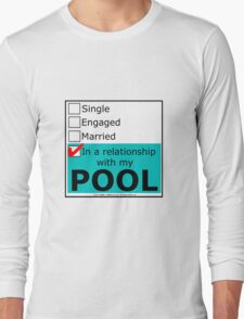 In A Relationship With My Pool Long Sleeve T-Shirt