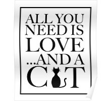All You Need Is Love...And A CAT - Black Poster