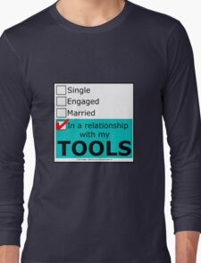 In A Relationship With My Tools Long Sleeve T-Shirt