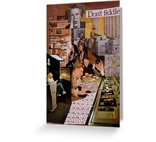 don't fiddle Greeting Card