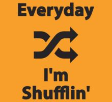 Everyday I'm Shufflin' by BludMuffin