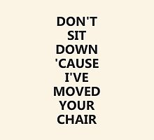 Don't Sit Down 'Cause I've Moved Your Chair by BludMuffin