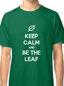 Be the Leaf! Classic T-Shirt