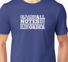 I'm Playing All The Right Notes (White text) Unisex T-Shirt