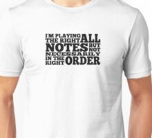 I'm Playing All The Right Notes (Black text) Unisex T-Shirt