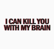 """Also, I can kill you with my brain""  T-Shirt"