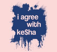 I Agree With Ke$ha by susieneilson