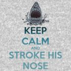 'Keep Calm And Stroke His Nose' Shark Design -Edit- by Geckoface