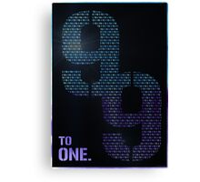 99 To One Canvas Print