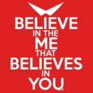 BELIEVE IN THE ME THAT BELIEVES IN YOU by 1337Wear