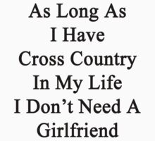 As Long As I Have Cross Country In My Life I Don't Need A Girlfriend by supernova23