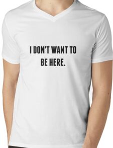 I DON'T WANT TO BE HERE. Mens V-Neck T-Shirt