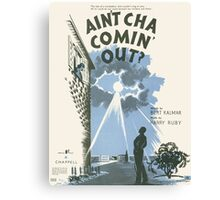 AIN'T CHA COMIN OUT? (vintage illustration) Canvas Print