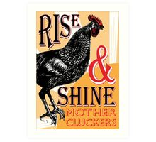 Rise & Shine Mother Cluckers Art Print