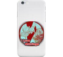 I Love Marriage iPhone Case/Skin