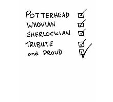 Potterhead, Whovian, Sherlockian, Tribute, and Proud Photographic Print