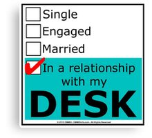 In A Relationship With My Desk Canvas Print