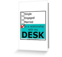 In A Relationship With My Desk Greeting Card