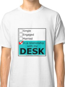 In A Relationship With My Desk Classic T-Shirt