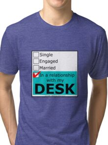 In A Relationship With My Desk Tri-blend T-Shirt