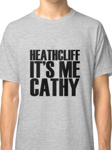 Heathcliff it's me Cathy Classic T-Shirt