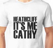 Heathcliff it's me Cathy Unisex T-Shirt