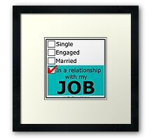 In A Relationship With My Job Framed Print