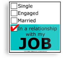 In A Relationship With My Job Metal Print