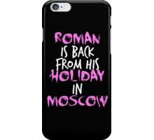 Roman Is Back From His Holiday In Moscow iPhone Case/Skin