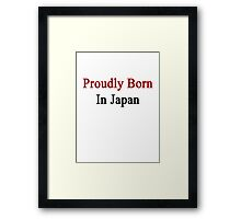 Proudly Born In Japan Framed Print