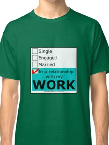 In A Relationship With My Work Classic T-Shirt