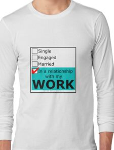 In A Relationship With My Work Long Sleeve T-Shirt