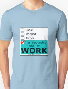 In A Relationship With My Work Unisex T-Shirt