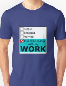 In A Relationship With My Work T-Shirt