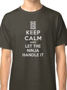 Keep Calm - And Let The Ninja Handle It Classic T-Shirt