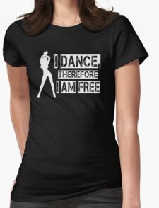 I DANCE, THEREFORE I AM FREE T-Shirt
