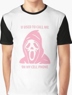 U USED TO CALL ME ON MY CELL PHONE Graphic T-Shirt