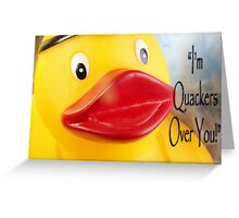 """""""I'm Quackers Over You!"""" Greeting Card"""