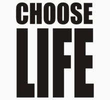 CHOOSE LIFE by mcdba