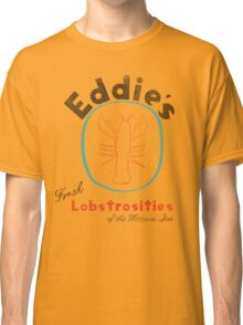 Eddie's Fresh Lobstrosities of the Western Sea Classic T-Shirt