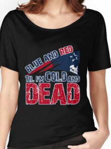 Patriots Blue and Red Til I'm Cold and Dead Women's Relaxed Fit T-Shirt