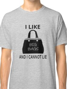 I Like Big Bags And I Cannot Lie Classic T-Shirt